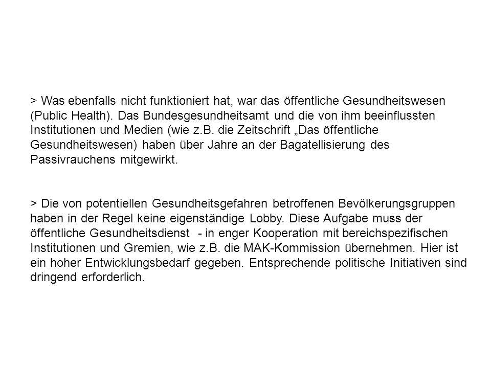 > Was ebenfalls nicht funktioniert hat, war das öffentliche Gesundheitswesen (Public Health). Das Bundesgesundheitsamt und die von ihm beeinflussten I