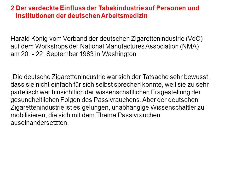 2 Der verdeckte Einfluss der Tabakindustrie auf Personen und Institutionen der deutschen Arbeitsmedizin Harald König vom Verband der deutschen Zigarettenindustrie (VdC) auf dem Workshops der National Manufactures Association (NMA) am 20.