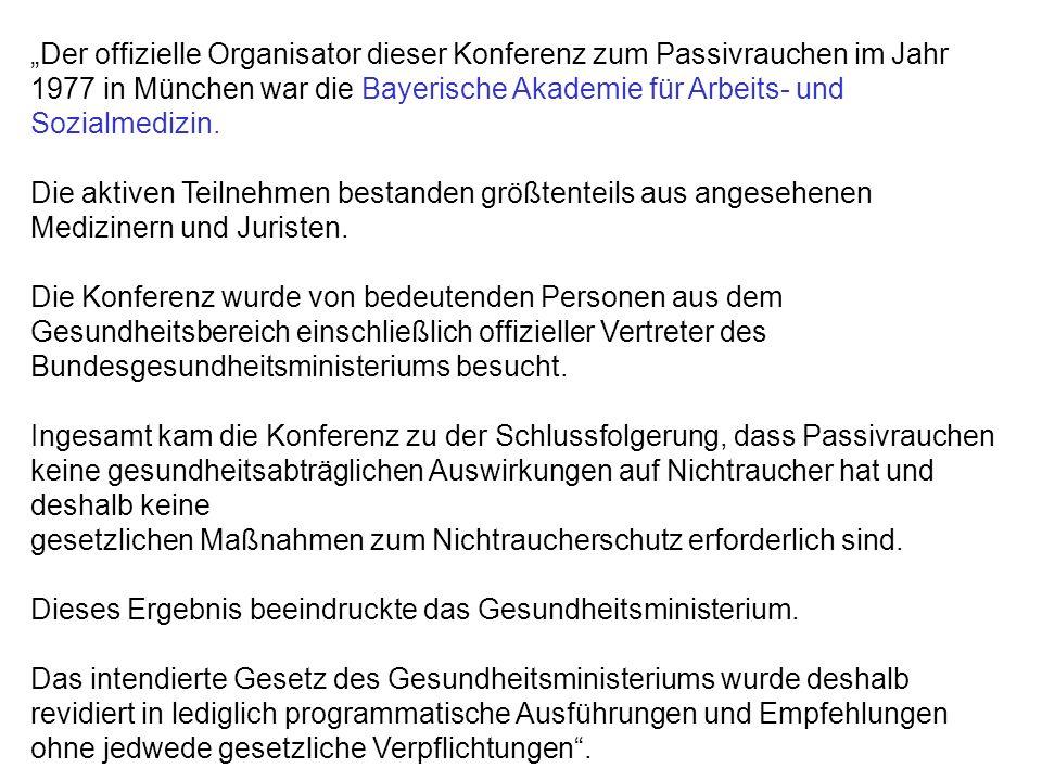Der offizielle Organisator dieser Konferenz zum Passivrauchen im Jahr 1977 in München war die Bayerische Akademie für Arbeits- und Sozialmedizin.