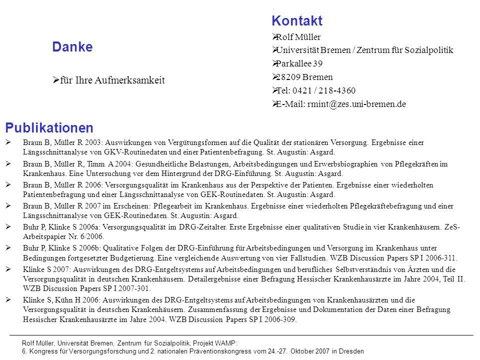 Danke für Ihre Aufmerksamkeit Publikationen Braun B, Müller R 2003: Auswirkungen von Vergütungsformen auf die Qualität der stationären Versorgung. Erg