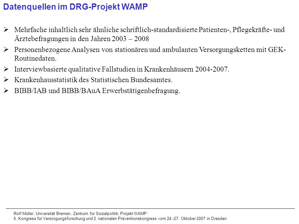 Datenquellen im DRG-Projekt WAMP Mehrfache inhaltlich sehr ähnliche schriftlich-standardisierte Patienten-, Pflegekräfte- und Ärztebefragungen in den