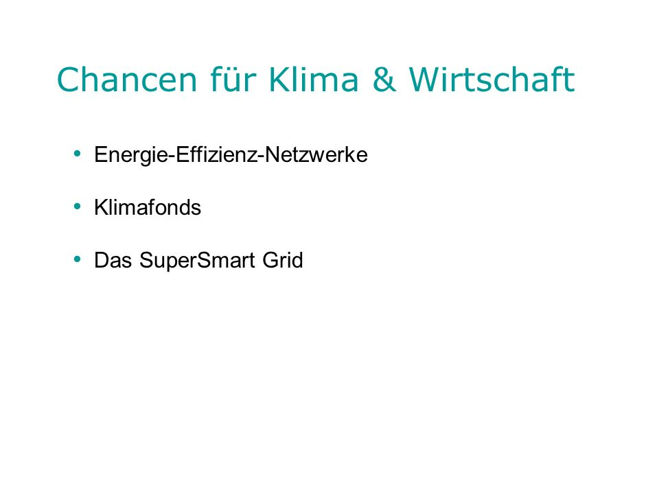 Chancen für Klima & Wirtschaft Energie-Effizienz-Netzwerke Klimafonds Das SuperSmart Grid