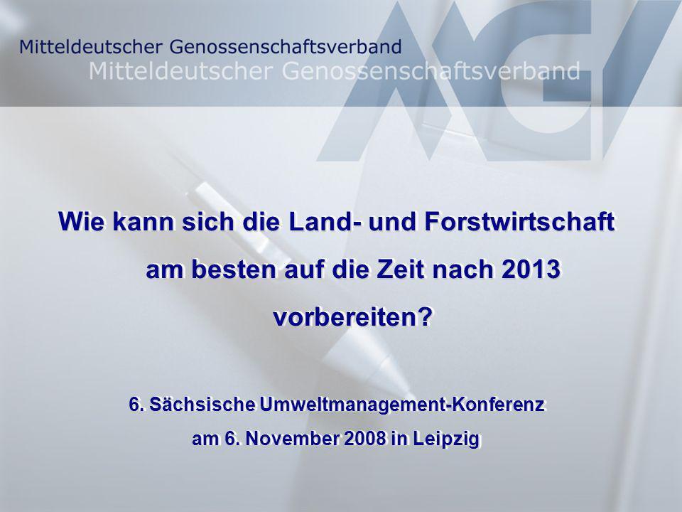 Folie 1 Wie kann sich die Land- und Forstwirtschaft am besten auf die Zeit nach 2013 vorbereiten? 6. Sächsische Umweltmanagement-Konferenz am 6. Novem