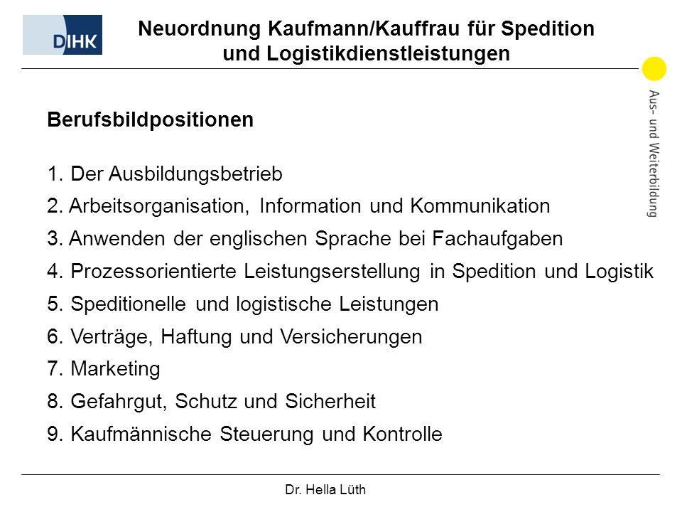 Dr. Hella Lüth Neuordnung Kaufmann/Kauffrau für Spedition und Logistikdienstleistungen Berufsbildpositionen 1. Der Ausbildungsbetrieb 2. Arbeitsorgani