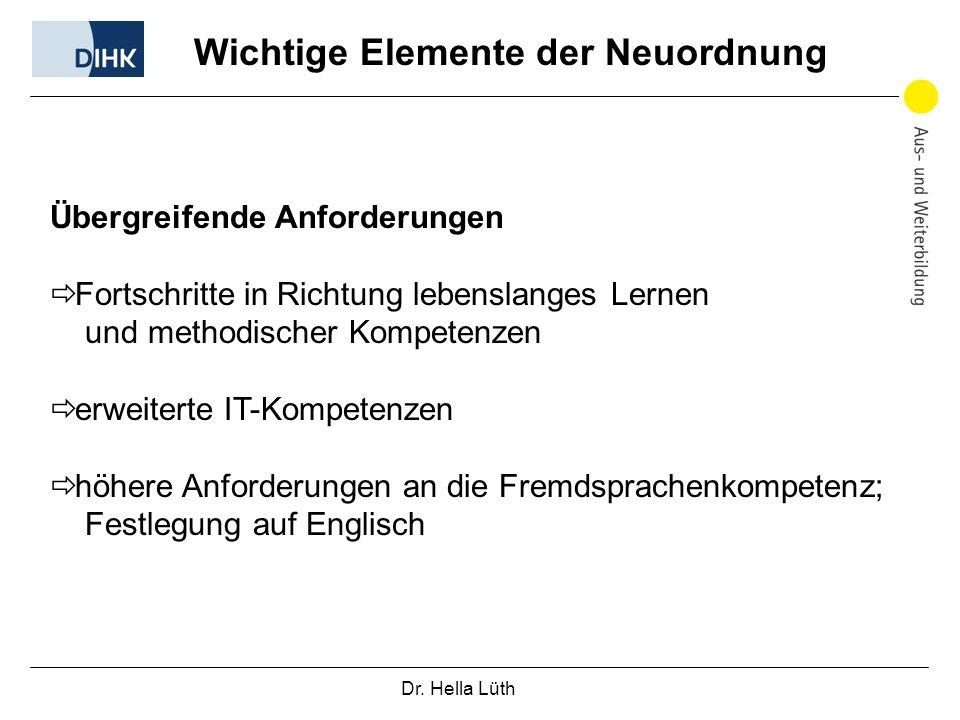 Dr. Hella Lüth Wichtige Elemente der Neuordnung Übergreifende Anforderungen Fortschritte in Richtung lebenslanges Lernen und methodischer Kompetenzen