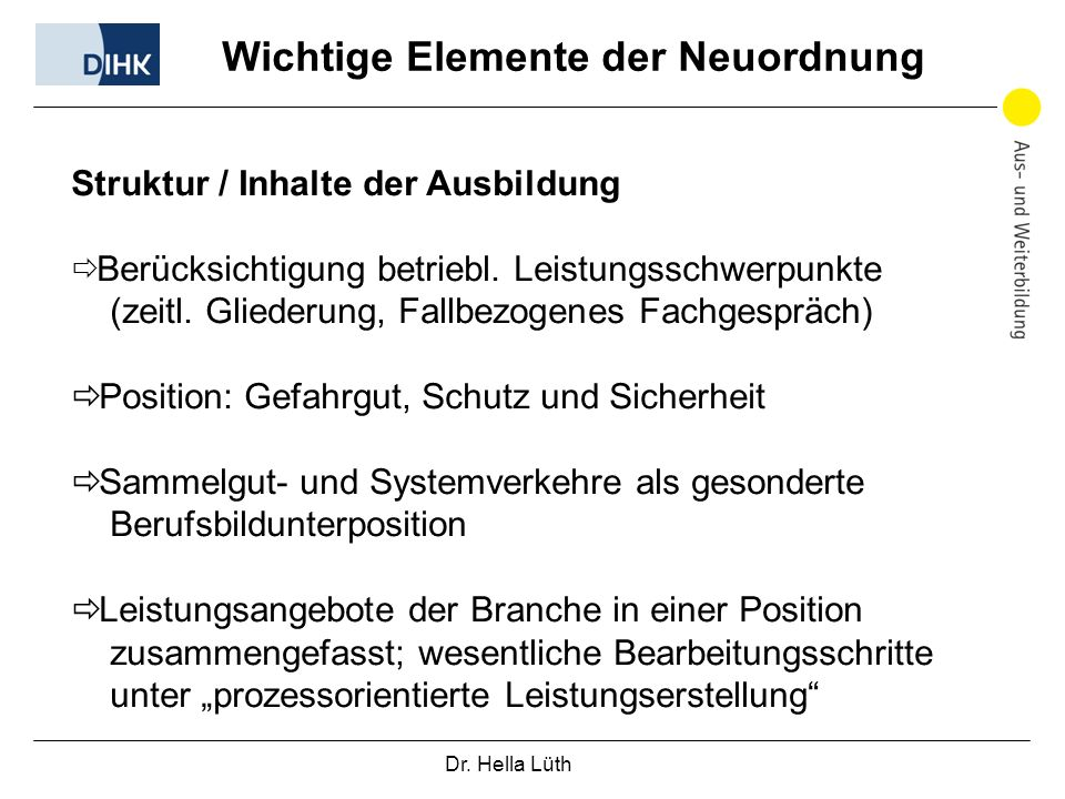 Dr. Hella Lüth Wichtige Elemente der Neuordnung Struktur / Inhalte der Ausbildung Berücksichtigung betriebl. Leistungsschwerpunkte (zeitl. Gliederung,