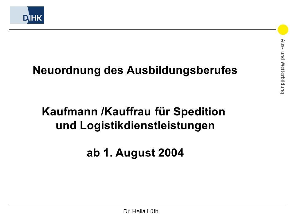 Dr. Hella Lüth Neuordnung des Ausbildungsberufes Kaufmann /Kauffrau für Spedition und Logistikdienstleistungen ab 1. August 2004