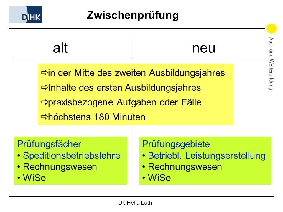 Dr. Hella Lüth Zwischenprüfung alt neu in der Mitte des zweiten Ausbildungsjahres Inhalte des ersten Ausbildungsjahres praxisbezogene Aufgaben oder Fä