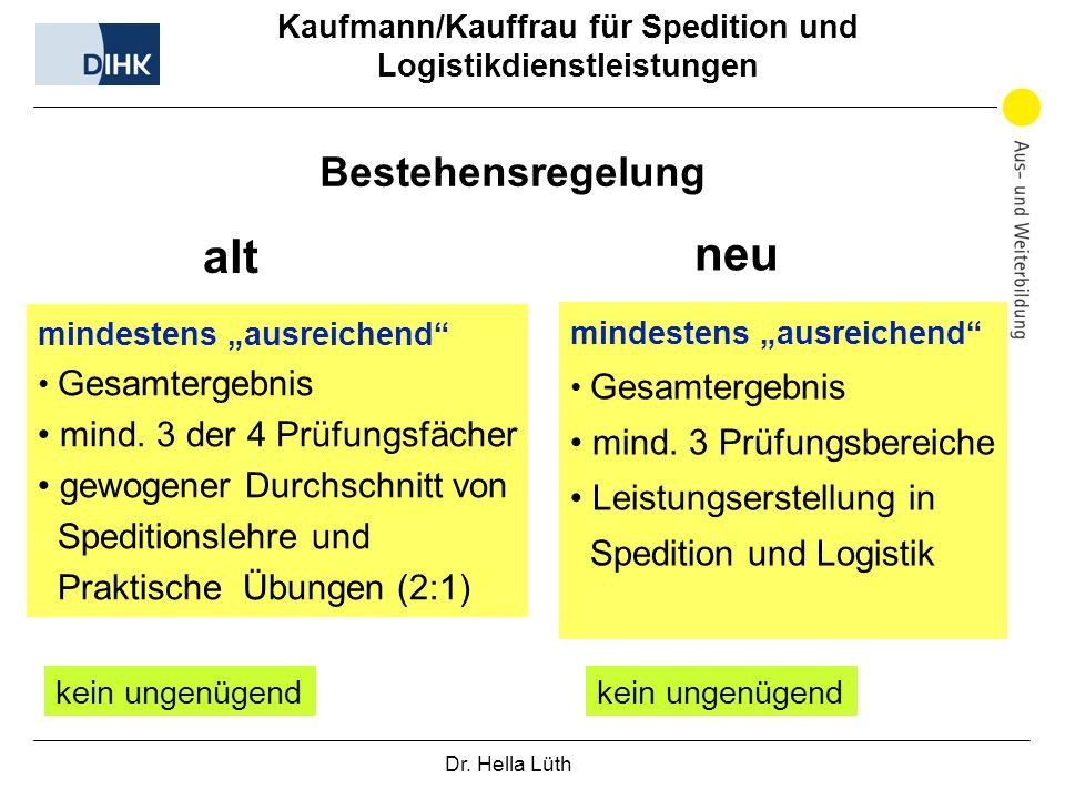 Dr. Hella Lüth Kaufmann/Kauffrau für Spedition und Logistikdienstleistungen alt neu mindestens ausreichend Gesamtergebnis mind. 3 der 4 Prüfungsfächer