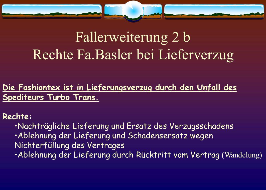 Fallerweiterung 2 a Rechte Fa. Basler bei Lieferverzug Die Fashiontex ist in Lieferungsverzug durch den Unfall des Spediteurs Turbo Trans. Rechte: Nac