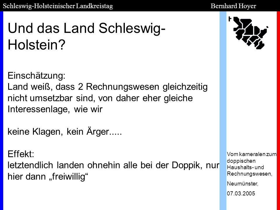Und das Land Schleswig- Holstein? Einschätzung: Land weiß, dass 2 Rechnungswesen gleichzeitig nicht umsetzbar sind, von daher eher gleiche Interessenl