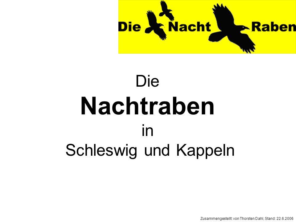 Die Nachtraben in Schleswig und Kappeln Zusammengestellt: von Thorsten Dahl, Stand: 22.6.2006