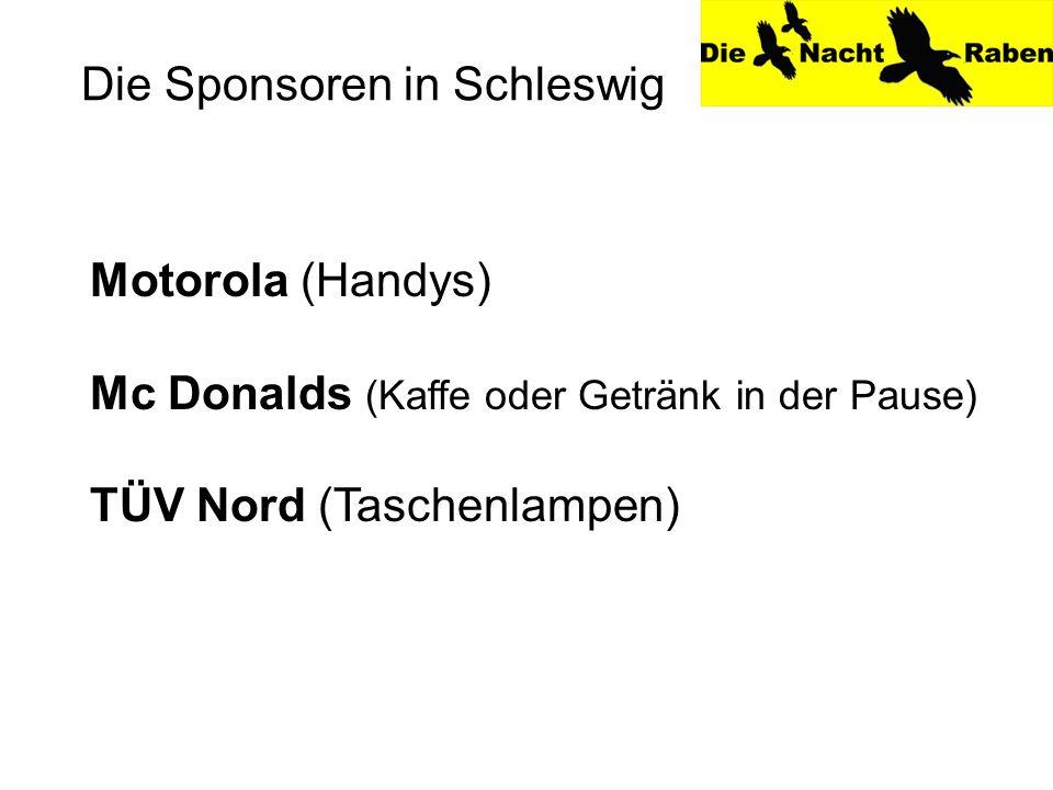 Motorola (Handys) Mc Donalds (Kaffe oder Getränk in der Pause) TÜV Nord (Taschenlampen) Die Sponsoren in Schleswig