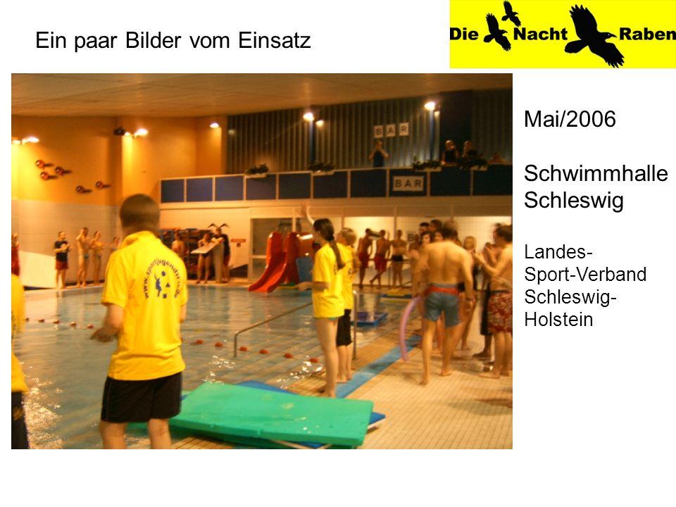 Ein paar Bilder vom Einsatz Mai/2006 Schwimmhalle Schleswig Landes- Sport-Verband Schleswig- Holstein