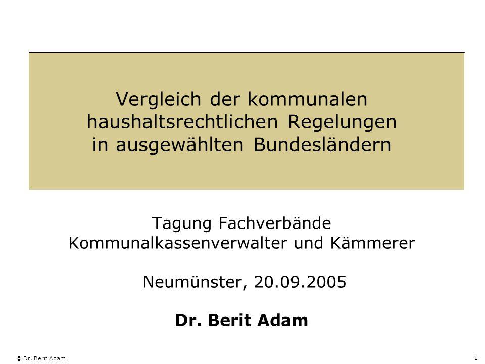 © Dr. Berit Adam 1 Vergleich der kommunalen haushaltsrechtlichen Regelungen in ausgewählten Bundesländern Tagung Fachverbände Kommunalkassenverwalter