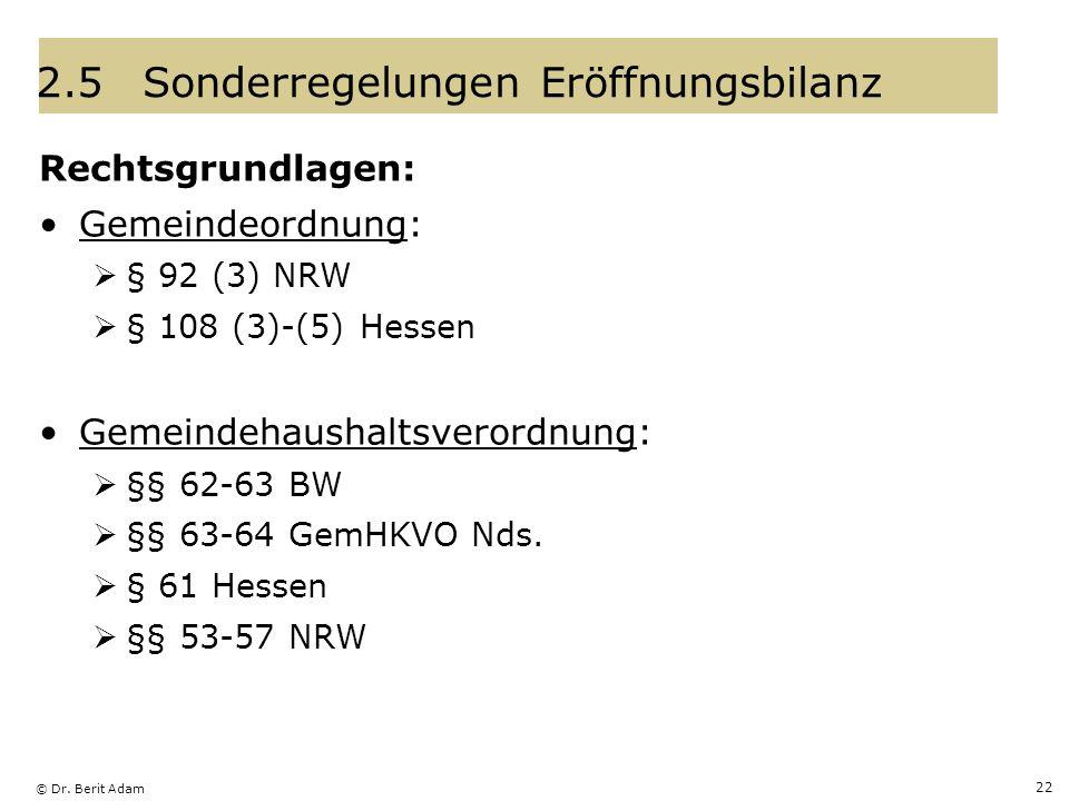© Dr. Berit Adam 22 2.5Sonderregelungen Eröffnungsbilanz Rechtsgrundlagen: Gemeindeordnung: § 92 (3) NRW § 108 (3)-(5) Hessen Gemeindehaushaltsverordn