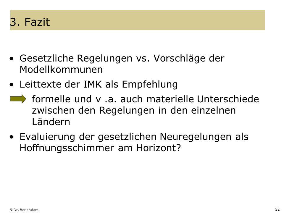 © Dr. Berit Adam 32 3. Fazit Gesetzliche Regelungen vs. Vorschläge der Modellkommunen Leittexte der IMK als Empfehlung formelle und v.a. auch materiel