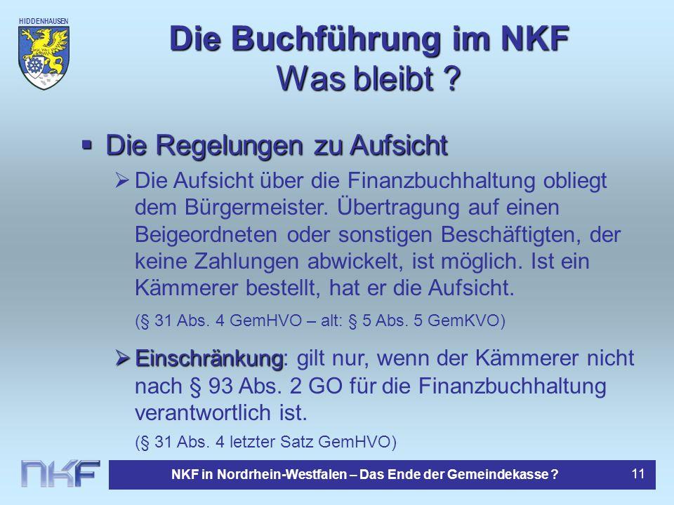 HIDDENHAUSEN NKF in Nordrhein-Westfalen – Das Ende der Gemeindekasse ? 11 Die Buchführung im NKF Was bleibt ? Die Regelungen zu Aufsicht Die Regelunge