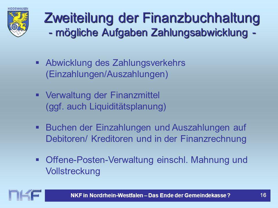 HIDDENHAUSEN NKF in Nordrhein-Westfalen – Das Ende der Gemeindekasse ? 16 Zweiteilung der Finanzbuchhaltung - mögliche Aufgaben Zahlungsabwicklung - A