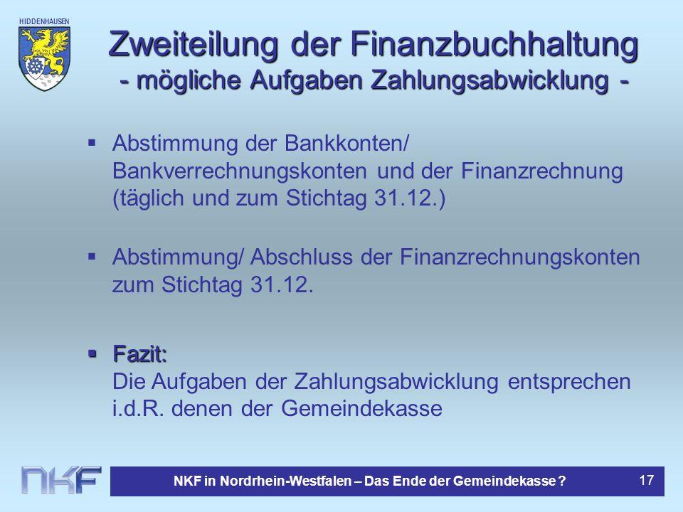 HIDDENHAUSEN NKF in Nordrhein-Westfalen – Das Ende der Gemeindekasse ? 17 Zweiteilung der Finanzbuchhaltung - mögliche Aufgaben Zahlungsabwicklung - F