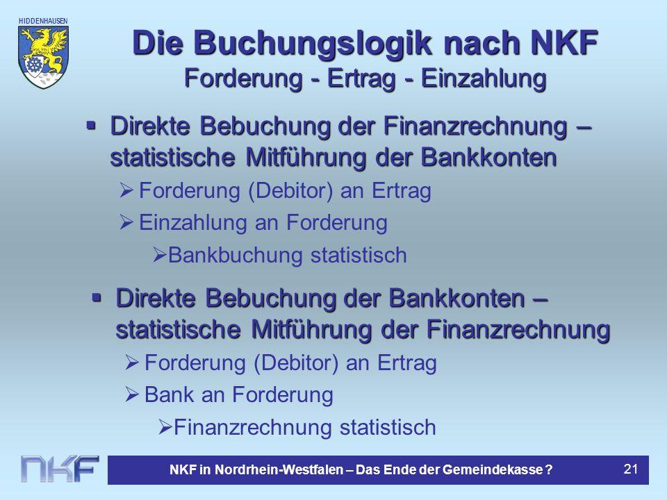 HIDDENHAUSEN NKF in Nordrhein-Westfalen – Das Ende der Gemeindekasse ? 21 Die Buchungslogik nach NKF Forderung - Ertrag - Einzahlung Direkte Bebuchung
