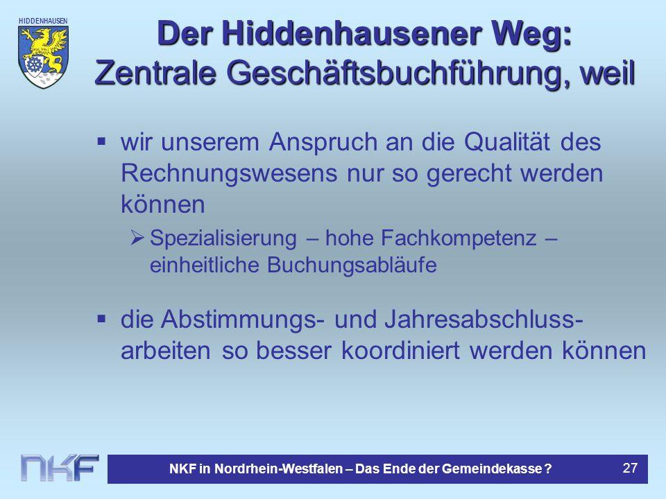 HIDDENHAUSEN NKF in Nordrhein-Westfalen – Das Ende der Gemeindekasse ? 27 Der Hiddenhausener Weg: Zentrale Geschäftsbuchführung, weil wir unserem Ansp