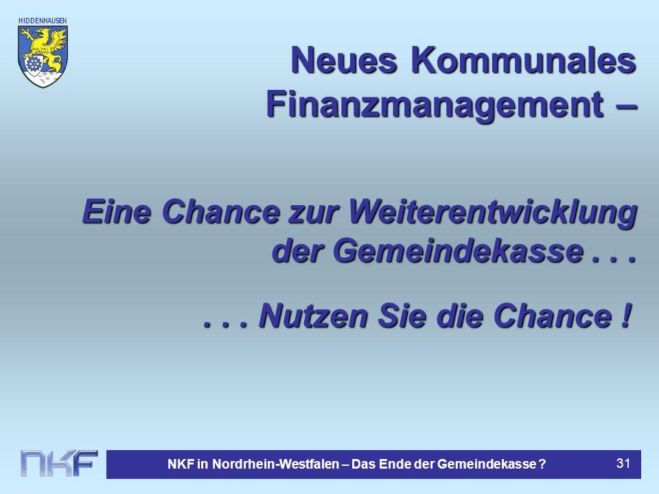 HIDDENHAUSEN NKF in Nordrhein-Westfalen – Das Ende der Gemeindekasse ? 31... Nutzen Sie die Chance ! Neues Kommunales Finanzmanagement – Eine Chance z