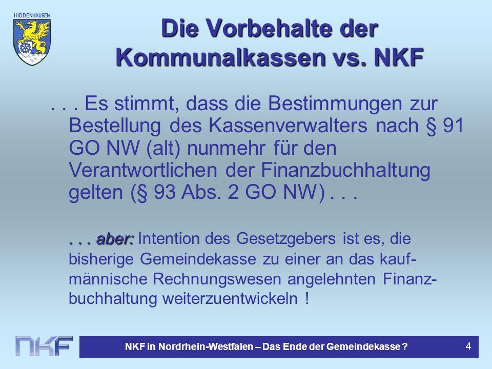 HIDDENHAUSEN NKF in Nordrhein-Westfalen – Das Ende der Gemeindekasse ? 4 Die Vorbehalte der Kommunalkassen vs. NKF... aber:... aber: Intention des Ges