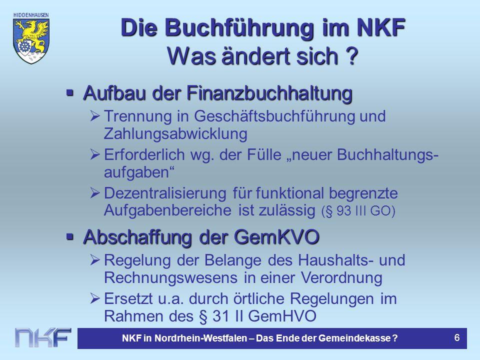 HIDDENHAUSEN NKF in Nordrhein-Westfalen – Das Ende der Gemeindekasse ? 6 Die Buchführung im NKF Was ändert sich ? Aufbau der Finanzbuchhaltung Aufbau