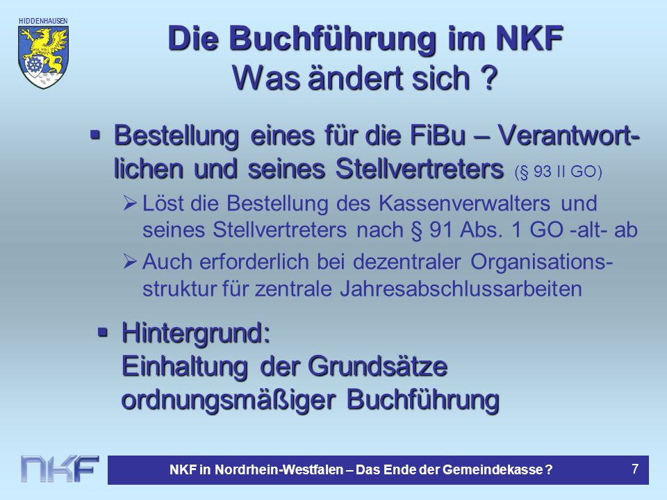HIDDENHAUSEN NKF in Nordrhein-Westfalen – Das Ende der Gemeindekasse ? 7 Die Buchführung im NKF Was ändert sich ? Bestellung eines für die FiBu – Vera