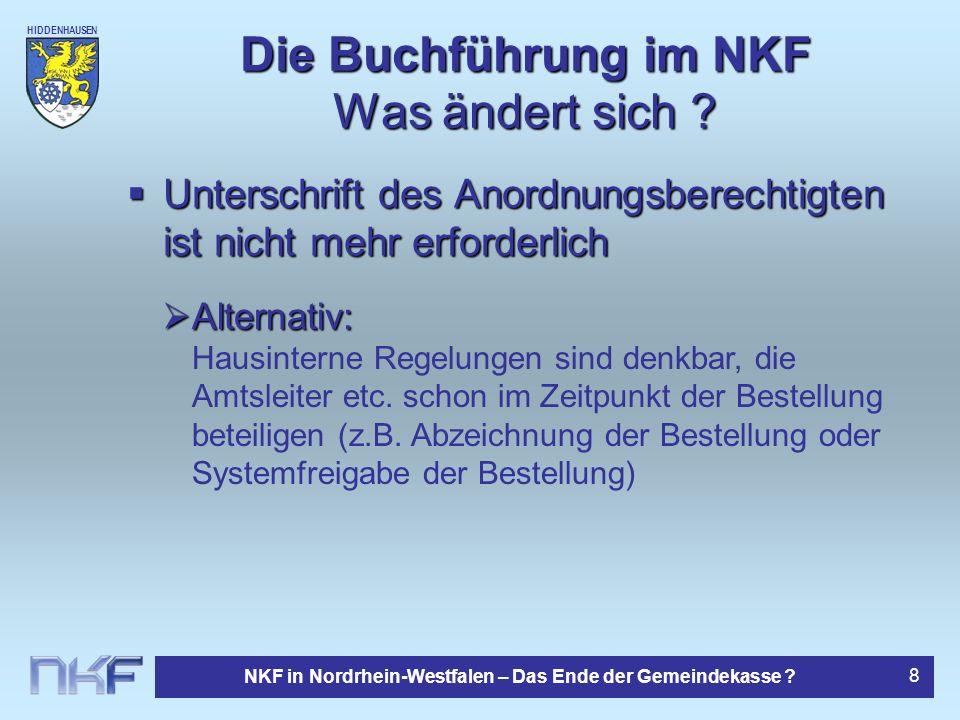 HIDDENHAUSEN NKF in Nordrhein-Westfalen – Das Ende der Gemeindekasse ? 8 Die Buchführung im NKF Was ändert sich ? Unterschrift des Anordnungsberechtig