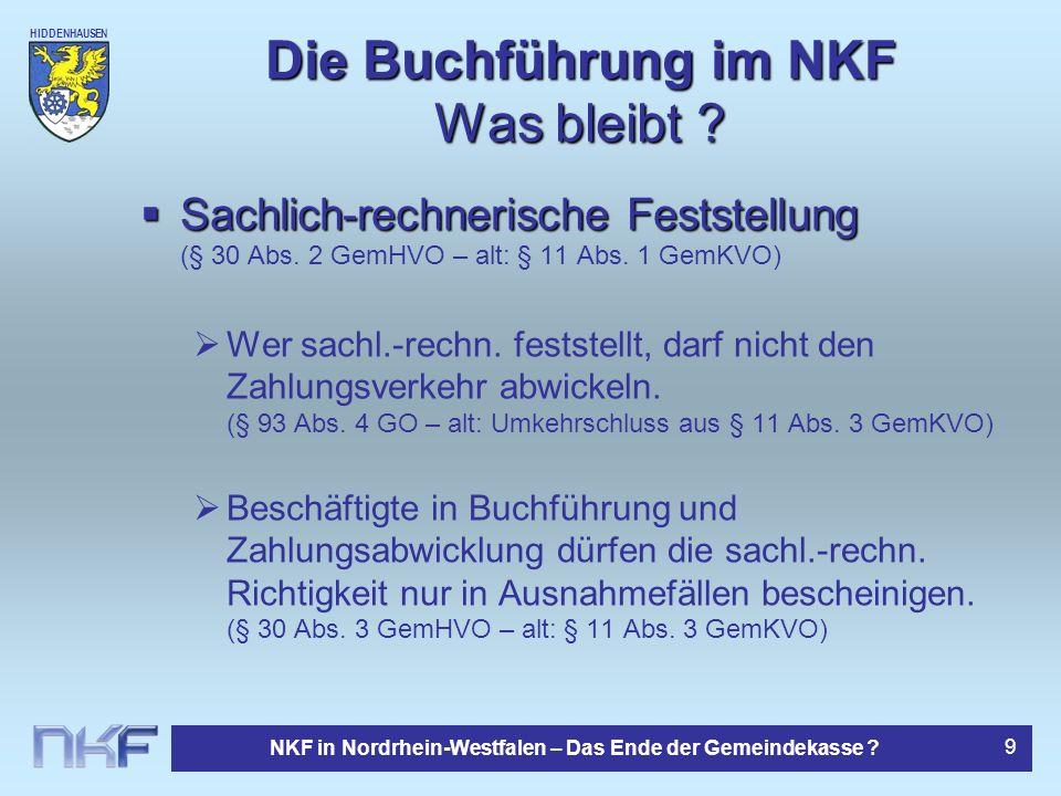 HIDDENHAUSEN NKF in Nordrhein-Westfalen – Das Ende der Gemeindekasse ? 9 Die Buchführung im NKF Was bleibt ? Sachlich-rechnerische Feststellung Sachli