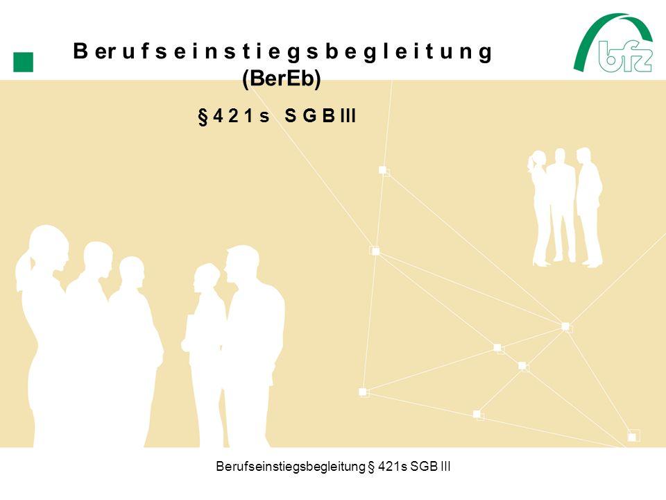 Berufseinstiegsbegleitung § 421s SGB III Auftraggeber, Projektstart und Schulen von BerEb Auftraggeber: Bundesagentur für Arbeit Projektstart: 01.