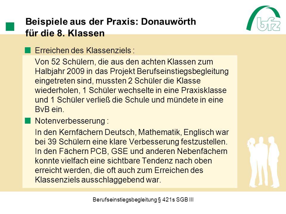 Berufseinstiegsbegleitung § 421s SGB III Beispiele aus der Praxis: Donauwörth für die 8. Klassen Erreichen des Klassenziels : Von 52 Schülern, die aus