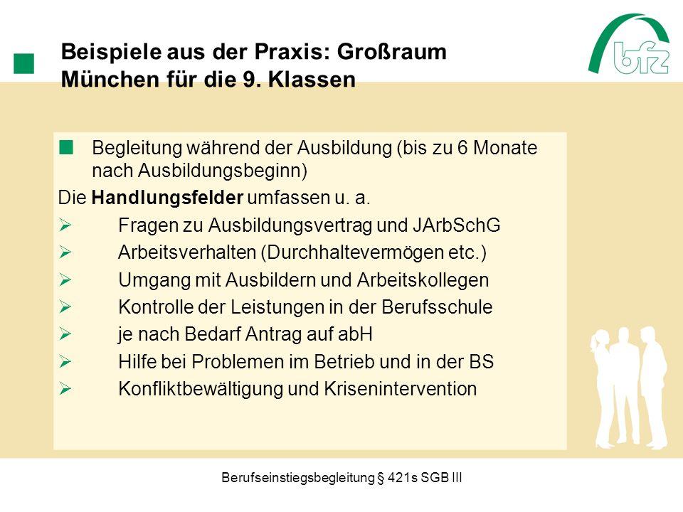 Berufseinstiegsbegleitung § 421s SGB III Beispiele aus der Praxis: Großraum München für die 9. Klassen Begleitung während der Ausbildung (bis zu 6 Mon