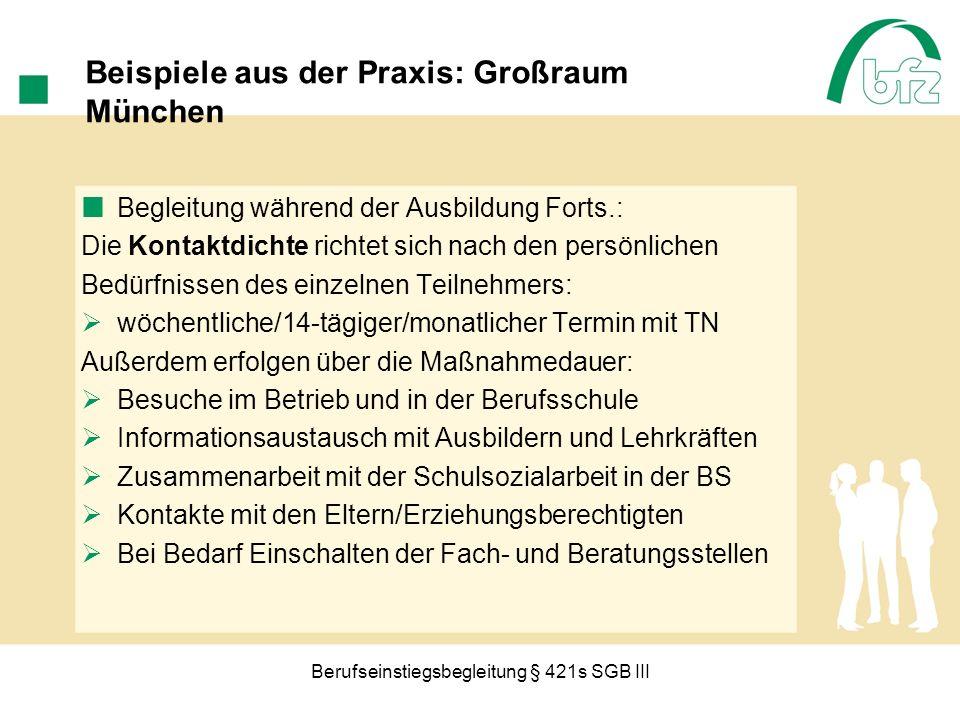Berufseinstiegsbegleitung § 421s SGB III Beispiele aus der Praxis: Großraum München Begleitung während der Ausbildung Forts.: Die Kontaktdichte richte