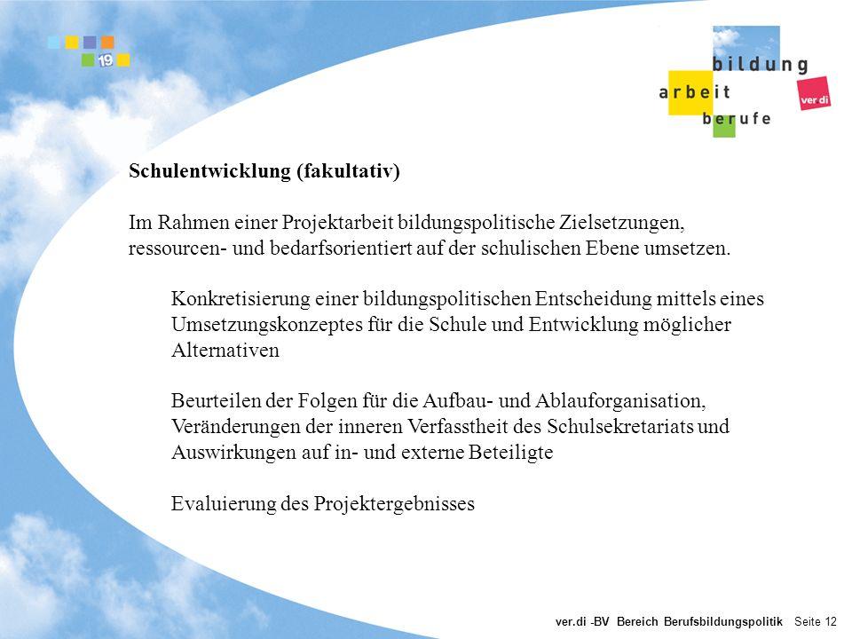 ver.di -BV Bereich Berufsbildungspolitik Seite 12 Schulentwicklung (fakultativ) Im Rahmen einer Projektarbeit bildungspolitische Zielsetzungen, ressou