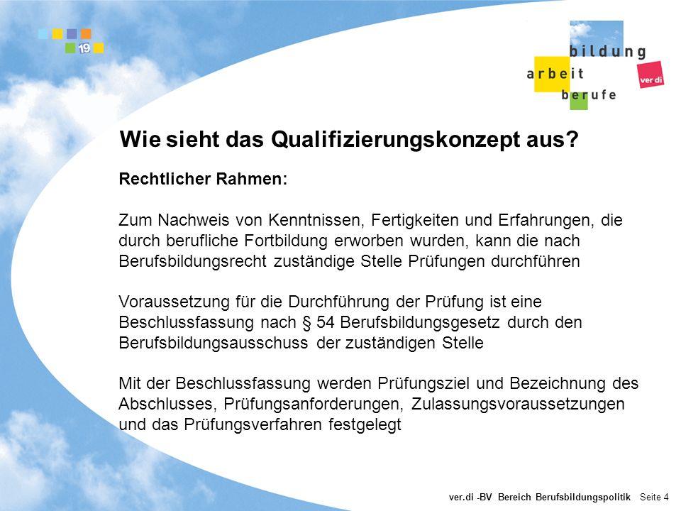 ver.di -BV Bereich Berufsbildungspolitik Seite 4 Wie sieht das Qualifizierungskonzept aus? Rechtlicher Rahmen: Zum Nachweis von Kenntnissen, Fertigkei