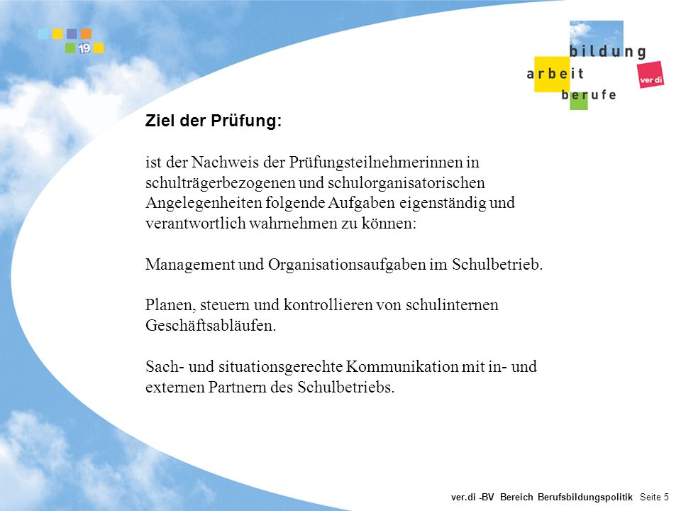 ver.di -BV Bereich Berufsbildungspolitik Seite 6 Ziel der Prüfung (II): Bearbeiten der individuellen und schullaufbahnbezogenen Schülerangelegenheiten.
