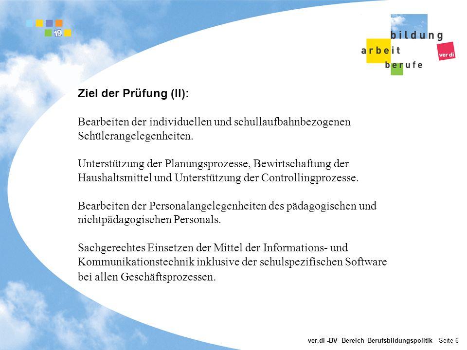 ver.di -BV Bereich Berufsbildungspolitik Seite 6 Ziel der Prüfung (II): Bearbeiten der individuellen und schullaufbahnbezogenen Schülerangelegenheiten