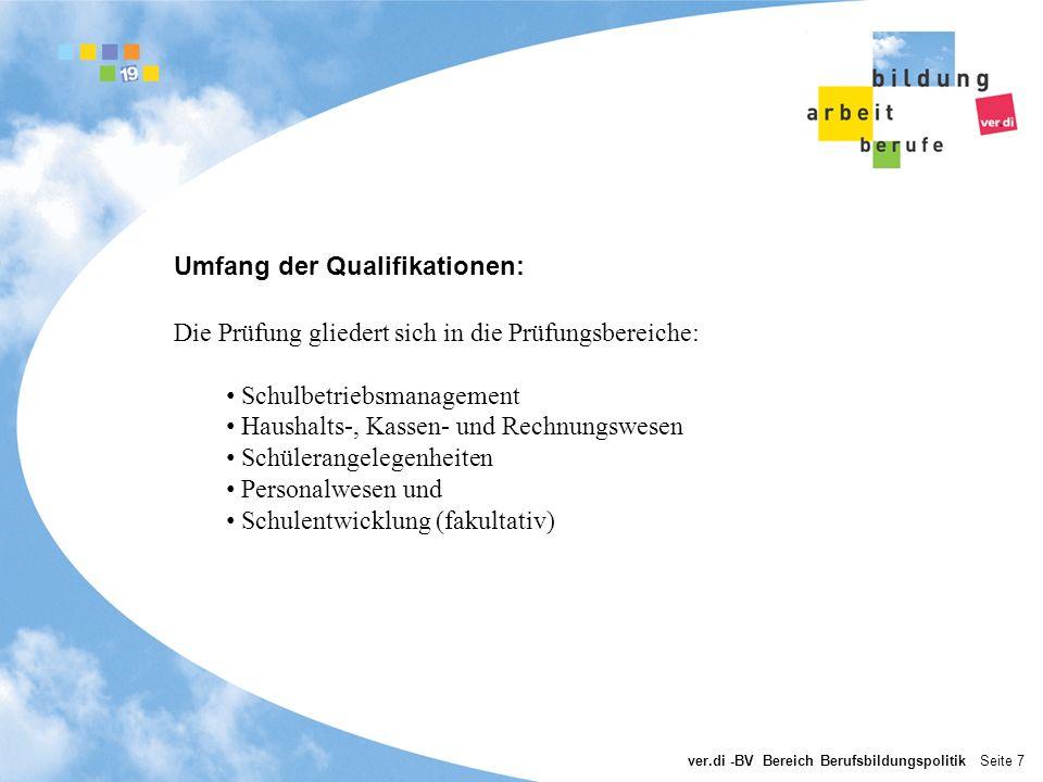 ver.di -BV Bereich Berufsbildungspolitik Seite 7 Umfang der Qualifikationen: Die Prüfung gliedert sich in die Prüfungsbereiche: Schulbetriebsmanagemen