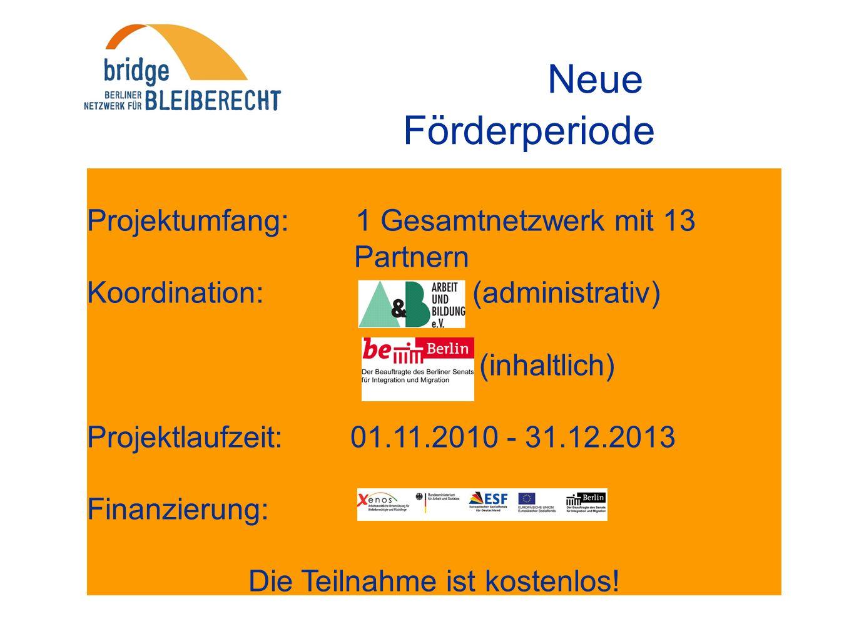 Neue Förderperiode Projektumfang: 1 Gesamtnetzwerk mit 13 Partnern Koordination: (administrativ) (inhaltlich) Projektlaufzeit: 01.11.2010 - 31.12.2013 Finanzierung: Die Teilnahme ist kostenlos!