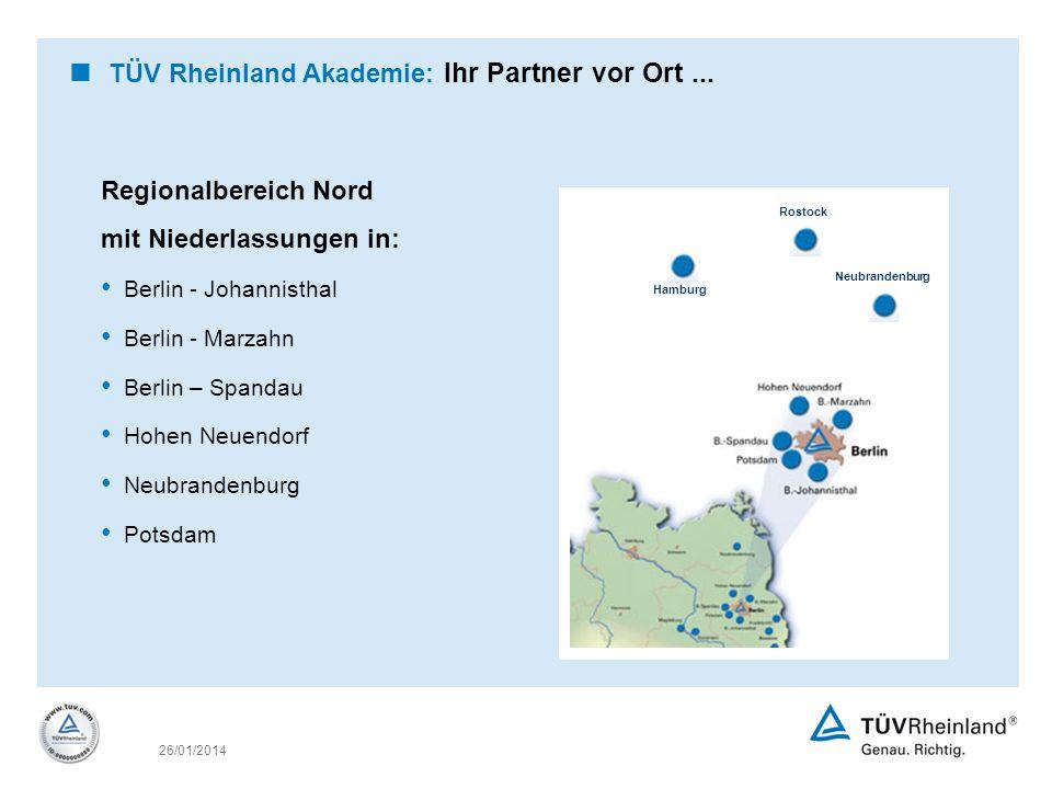26/01/2014 TÜV Rheinland Akademie: Ihr Partner vor Ort... Regionalbereich Nord mit Niederlassungen in: Berlin - Johannisthal Berlin - Marzahn Berlin –