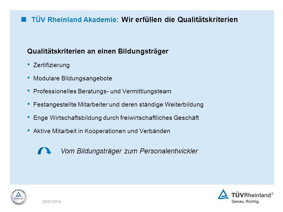 26/01/2014 TÜV Rheinland Akademie: Wir erfüllen die Qualitätskriterien Qualitätskriterien an einen Bildungsträger Zertifizierung Modulare Bildungsange
