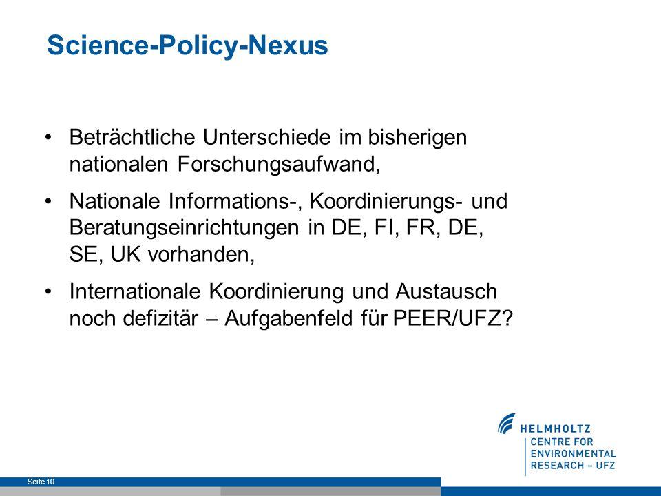 Science-Policy-Nexus Beträchtliche Unterschiede im bisherigen nationalen Forschungsaufwand, Nationale Informations-, Koordinierungs- und Beratungseinrichtungen in DE, FI, FR, DE, SE, UK vorhanden, Internationale Koordinierung und Austausch noch defizitär – Aufgabenfeld für PEER/UFZ.