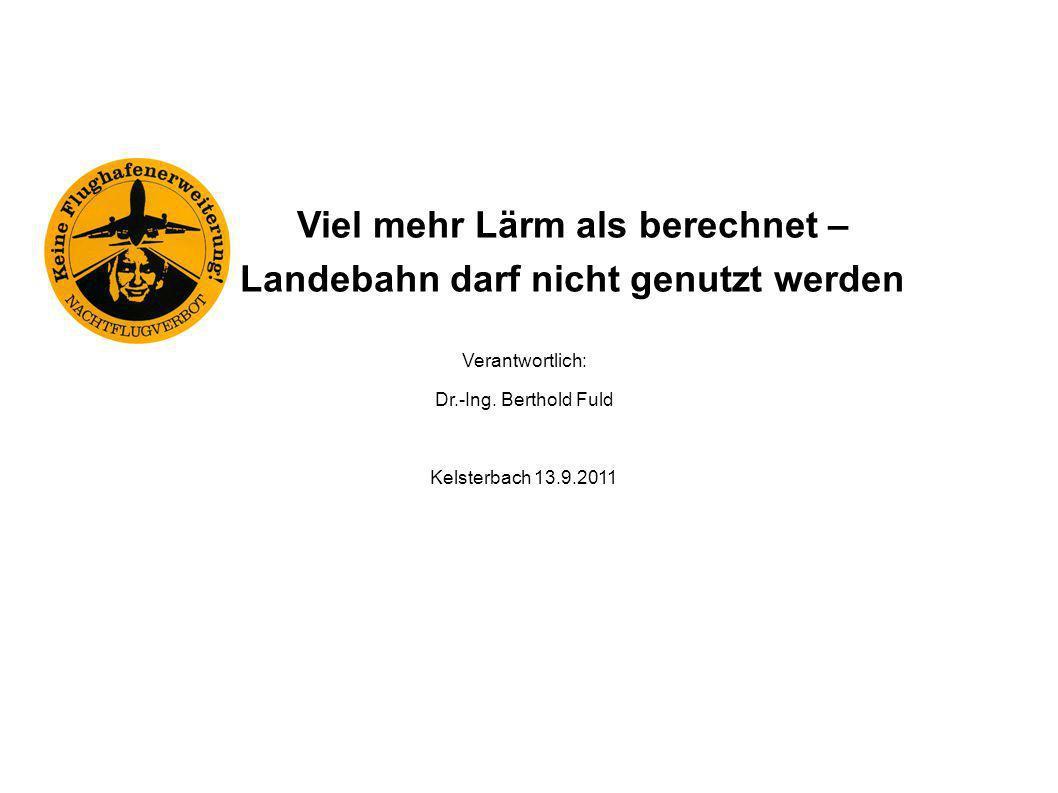 Verantwortlich: Dr.-Ing. Berthold Fuld Kelsterbach 13.9.2011 Viel mehr Lärm als berechnet – Landebahn darf nicht genutzt werden