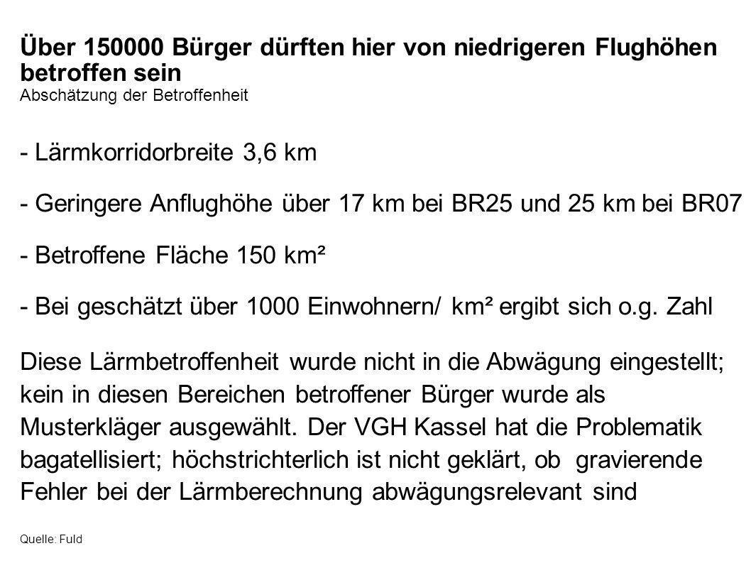 Über 150000 Bürger dürften hier von niedrigeren Flughöhen betroffen sein Abschätzung der Betroffenheit - Lärmkorridorbreite 3,6 km - Geringere Anflugh