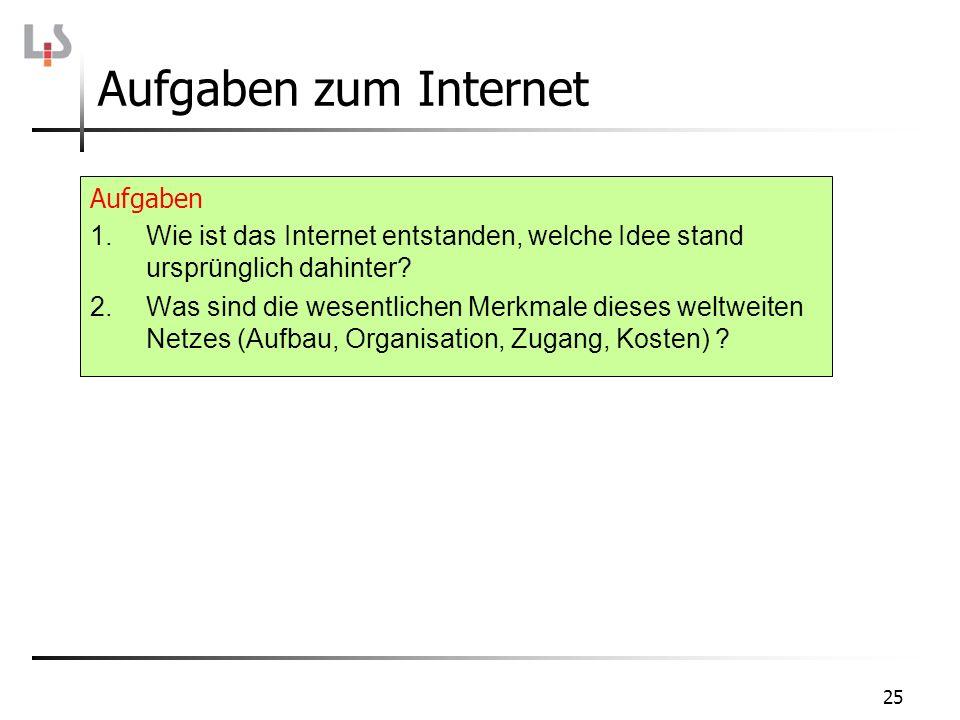 25 Aufgaben zum Internet Aufgaben 1.Wie ist das Internet entstanden, welche Idee stand ursprünglich dahinter? 2.Was sind die wesentlichen Merkmale die