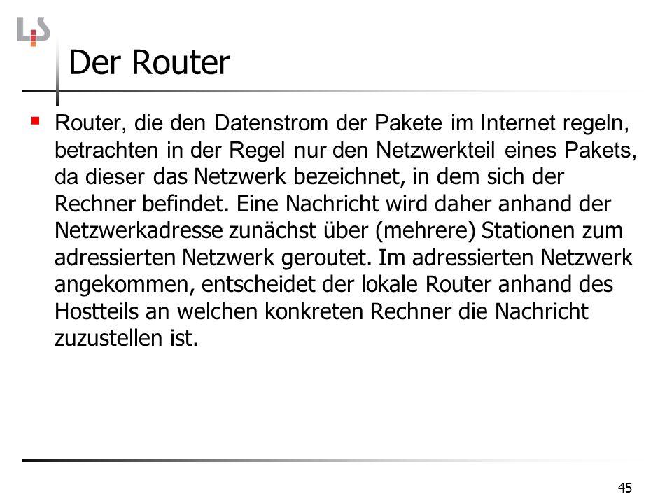 Der Router Router, die den Datenstrom der Pakete im Internet regeln, betrachten in der Regel nur den Netzwerkteil eines Pakets, da dieser das Netzwerk