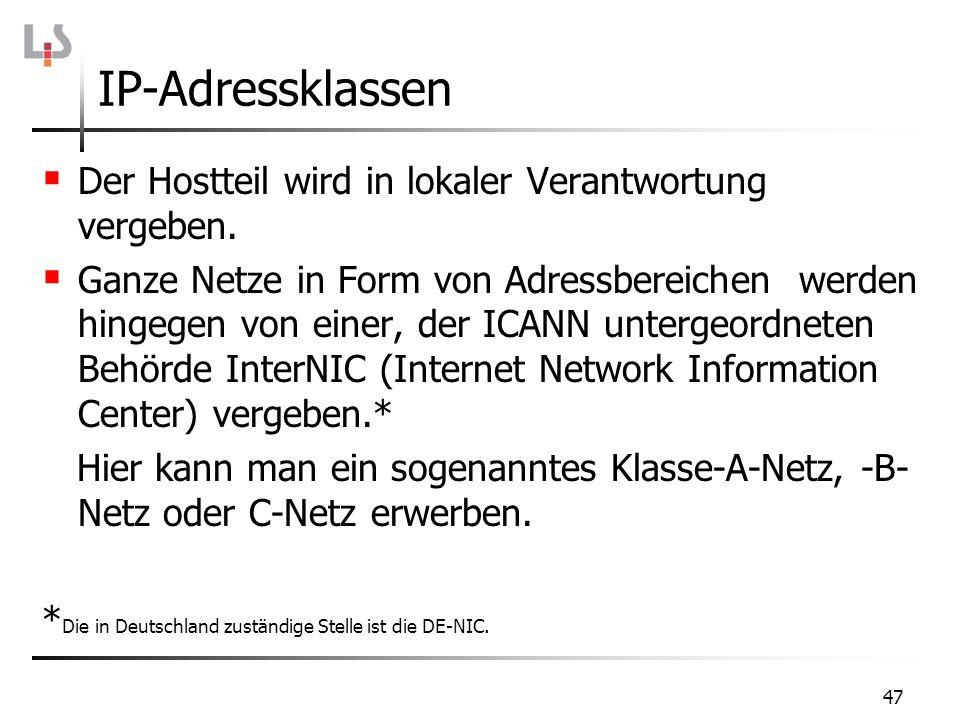 IP-Adressklassen Der Hostteil wird in lokaler Verantwortung vergeben. Ganze Netze in Form von Adressbereichen werden hingegen von einer, der ICANN unt